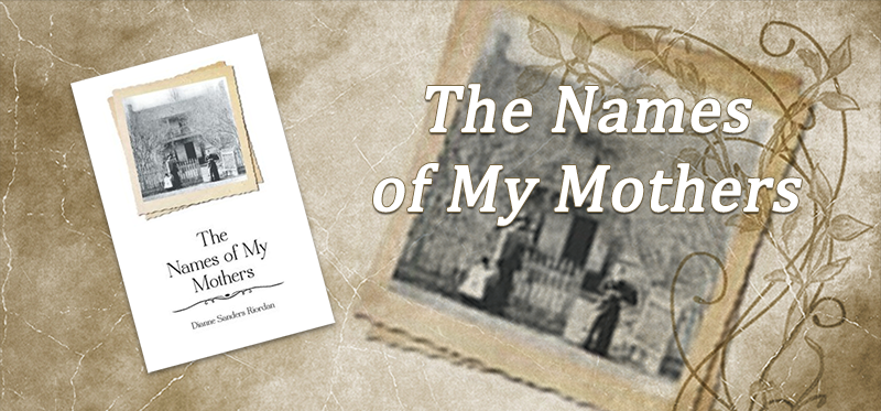 The Names of My Mothers by Dianne Sanders Riordan