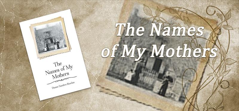 The Names of My Mothers by Dianne Sanders Riordan